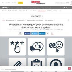 Projet de loi Numérique: deux évolutions touchent directement les entreprises
