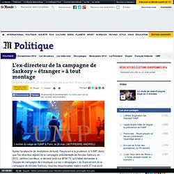 L'ex-directeur de la campagne de Sarkozy « étranger » à tout montage