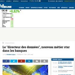 """Le """"directeur des données"""", nouveau métier star dans les banques"""