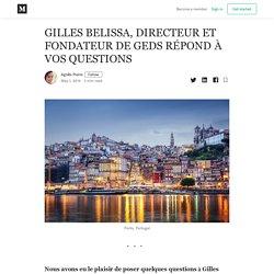 GILLES BELISSA, DIRECTEUR ET FONDATEUR DE GEDS RÉPOND À VOS QUESTIONS