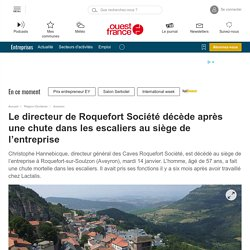 Le directeur de Roquefort Société décède après une chute dans les escaliers au siège de l'entreprise