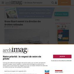Bruno Ricard nommé à la direction des Archives nationales