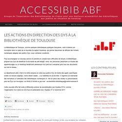 Les actions en direction des Dys à la Bibliothèque de Toulouse