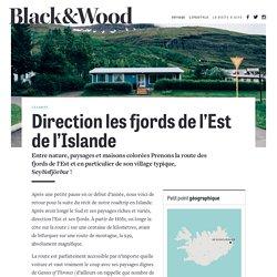 Direction les fjords de l'Est del'Islande – Black and Wood