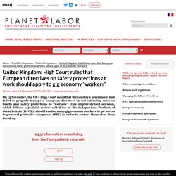 """United Kingdom: High Court rules that European directives on safety protections at work should apply to gig economy """"workers"""" - Planet Labor"""