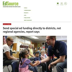 Send special ed funding directly to districts, not regional agencies, report says