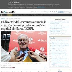 El director del Cervantes anuncia la creación de una prueba 'online' de español similar al TOEFL