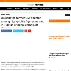 US senator, former CIA director among high-profile figures named in Turkish criminal complaint