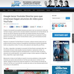 Google lanza Youtube Director para que empresas hagan anuncios de vídeo para YouTube