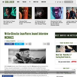 Writer-Director Jean-Pierre Jeunet Interview MICMACS