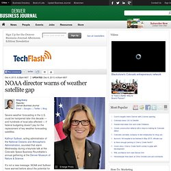 NOAA director warns of weather satellite gap - Denver Business Journal