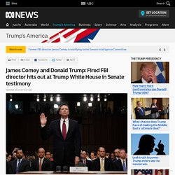 James Comey and Donald Trump: Fired FBI director hits out at Trump White House in Senate testimony - Donald Trump's America