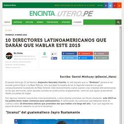 -10 directores latinoamericanos que darán que hablar este 2015