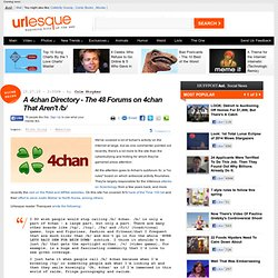 A 4chan Directory - The 48 Forums on 4chan That Aren't /b/