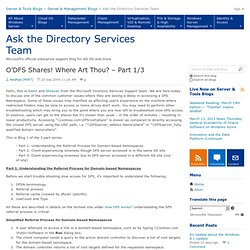 O'DFS Shares! Where Art Thou? – Part 1/3 - Ask the Directory Services Team