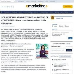 SOPHIE MOUILLARD,DIRECTRICE MARKETING DE CONFORAMA « Notre connaissance client fait la différence » - INVITEE DU MOIS