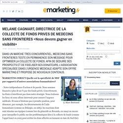 MELANIE CAGNIART, DIRECTRICE DE LA COLLECTE DE FONDS PRIVES DE MEDECINS SANS FRONTIERES «Nous devons gagner en visibilité» - L'INVITEE DU MOIS