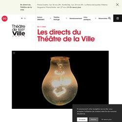 Les directs du Théâtre de la Ville - Théâtre de la ville de Paris
