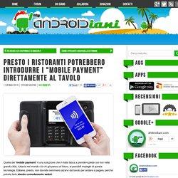 """Presto i ristoranti potrebbero introdurre i """"mobile payment"""" direttamente al tavolo - Androidiani.com"""