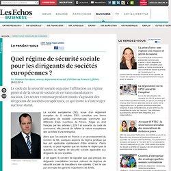 Quel régime de sécurité sociale pour les dirigeants de sociétés européennes ?