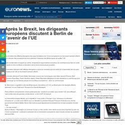 Agence France-Presse - Après le Brexit, les dirigeants européens discutent à Berlin de l'avenir de l'UE