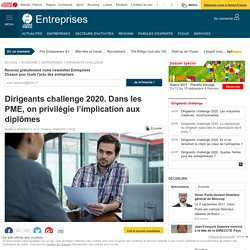 Dirigeants challenge 2020. Dans les PME, on privilégie l'implication aux diplômes