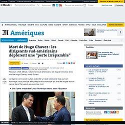 """Mort de Hugo Chavez : les dirigeants sud-américains déplorent une """"perte irréparable"""""""