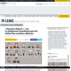 «Panama Papers»: ces 12dirigeants mondiaux qui ont utilisé des sociétés offshore