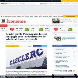 Des dirigeants d'un magasin Leclerc sont jugés pour la séquestration de salariés et travail dissimulé