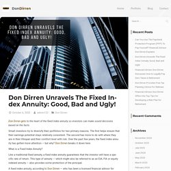 Don Dirren Unravels The Fixed Index Annuity: Good, Bad and Ugly! - Don Dirren