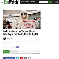 Fast Fashion Is the Second Dirtiest Industry in the World, Next to Big Oil - EcoWatch
