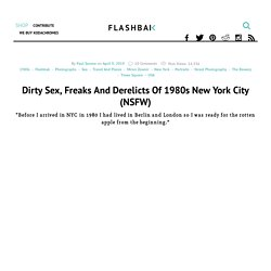 Dirty Sex, Freaks And Derelicts Of 1980s New York City (NSFW)