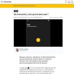 Dis franceinfo, c'est quoi le dark web ?