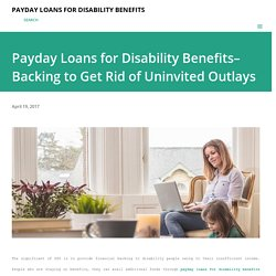 Payday Loans for Disability Benefits–Backing to Get Rid of Uninvited Outlays
