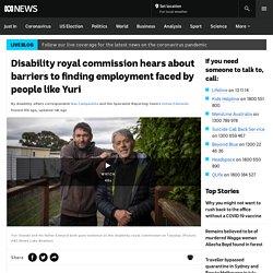 Disability royal commission hears about barriers to finding employment faced by people like Yuri - ABC News