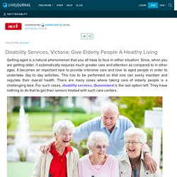 Disability Services, Victoria: Give Elderly People A Healthy Living: nexttdisability