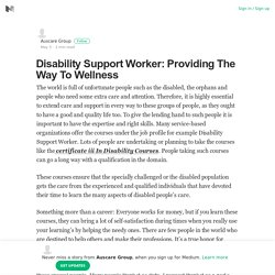 Disability Support Worker: Providing The Way To Wellness
