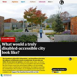 What would a truly disabled-accessible city look like?