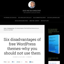 Six disadvantages of free Wordpress themes-why you should not use them - Blog and SEO Consultant