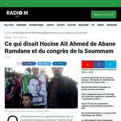 Ce qui disait Hocine Aït Ahmed de Abane Ramdane et du congrès de la Soummam - Radio M : Radio M