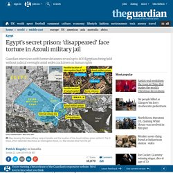 Egypt's hidden prison: 'disappeared' face torture in Azouli military jail