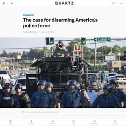 The case for disarming America's police force — Quartz