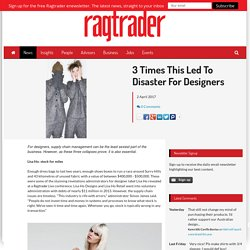 3 Times This Led To Disaster For Designers - Ragtrader