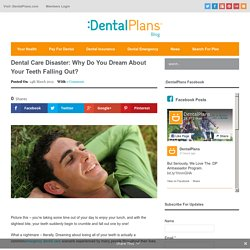 Dental Care Disaster: Why Do You Dream About Your Teeth Falling Out?