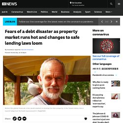 Fears of a debt disaster as property market runs hot and changes to safe lending laws loom