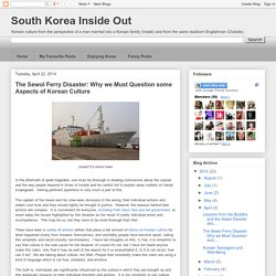 South Korea Inside Out: The Sewol Ferry Disaster: Why we Must Question some Aspects of Korean Culture