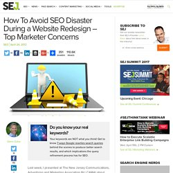 How To Avoid SEO Disaster During a Website Redesign - Top Marketer Concerns - Search Engine Journal