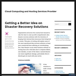 Getting a Better Idea on Disaster Recovery Solutions – Cloud Computing and Hosting Services Provider