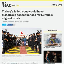 Turkey's failed coup could have disastrous consequences for Europe's migrant crisis