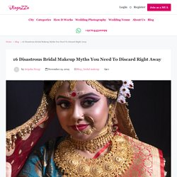 16 Disastrous Bridal Makeup Myths You Need To Discard Right Away